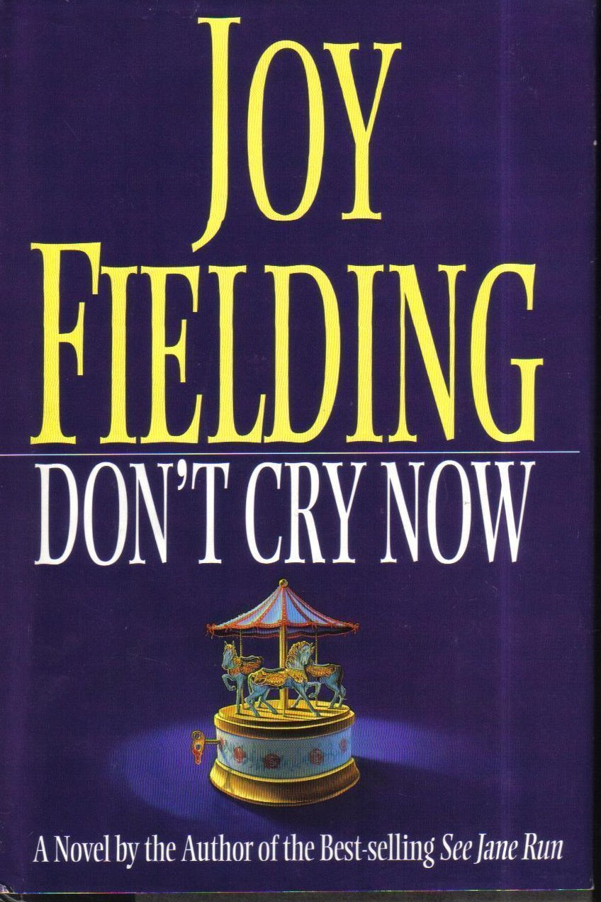 Don't Cry Now, A Novel, Joy Fielding Hardcover