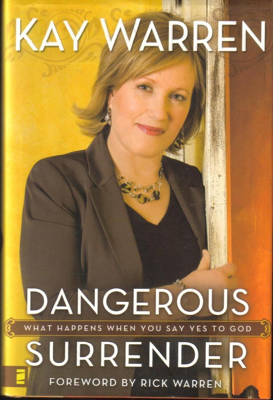 Dangerous Surrender What Happens When You Say Yes to God Kay Warren