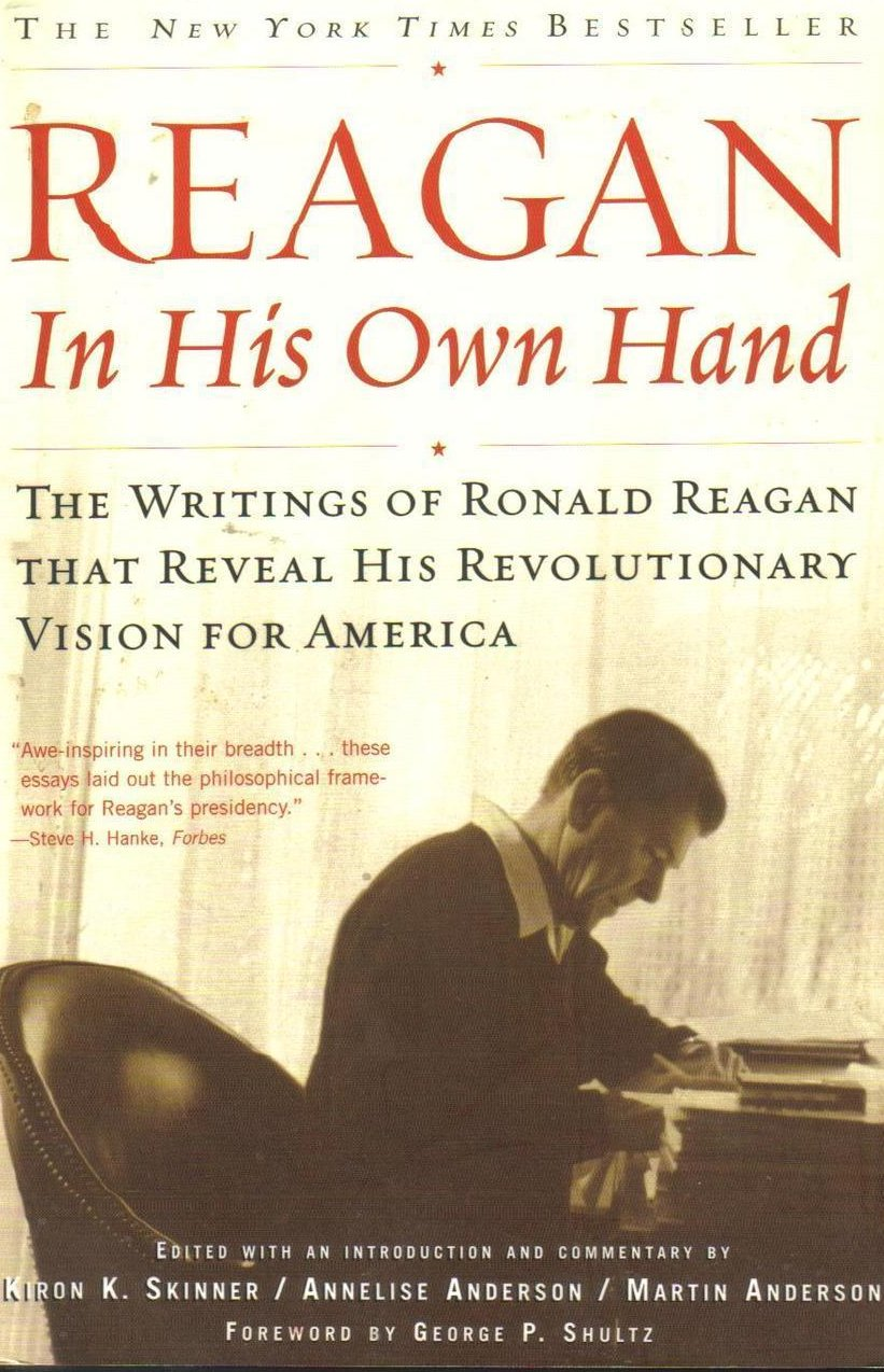 Reagan In His Own Hand Writings Reveal His Revolutionary Vision