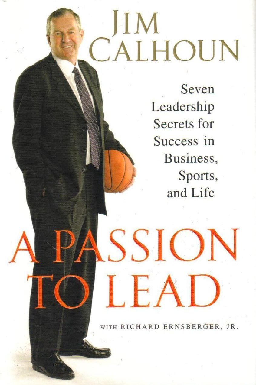 A Passion to Lead 7 Leadership Secrets Success in Business Jim Calhoun