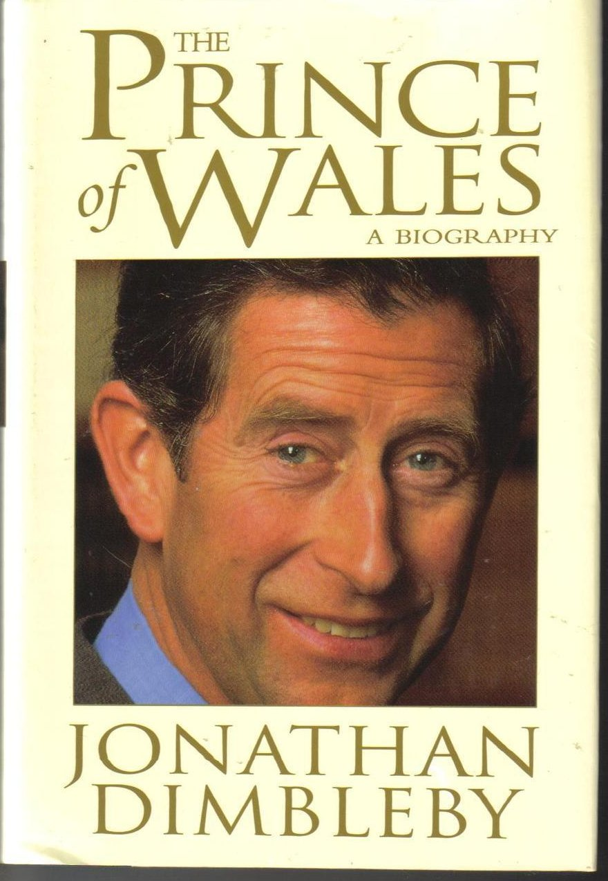 Prince of Wales: A Biography by Jonathan Dimbleby 1st Ed HCD