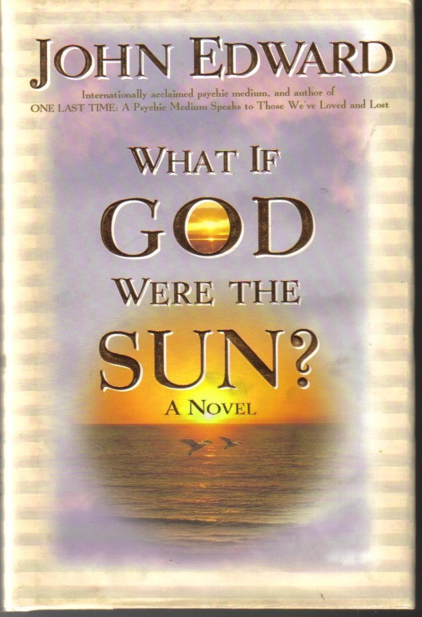Image 0 of What If God Were the Sun? by John Edward HCDJ