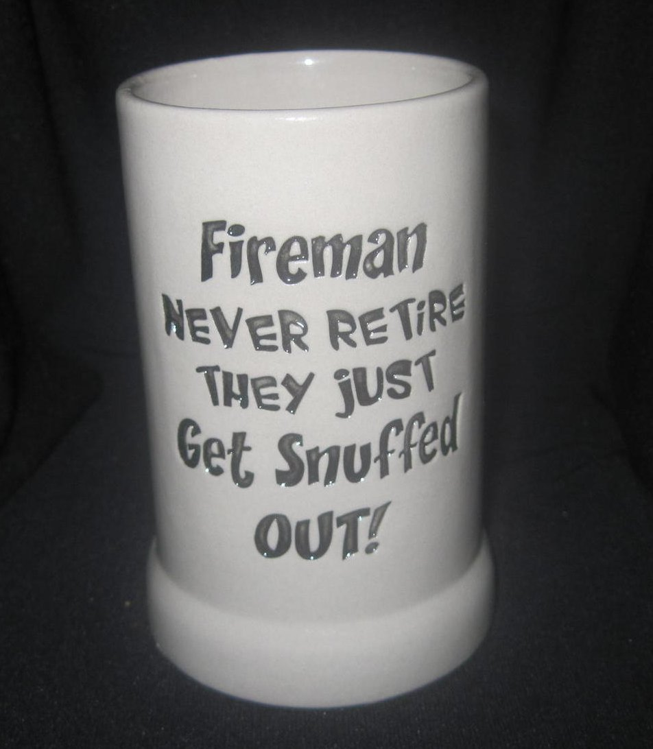 Coffee Mug Fireman Never Retire They Just Get Snuffed Out 12 oz