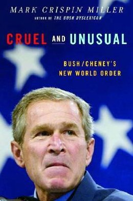 Image 1 of Cruel and Unusual by Mark Crispin Miller Bush Cheney